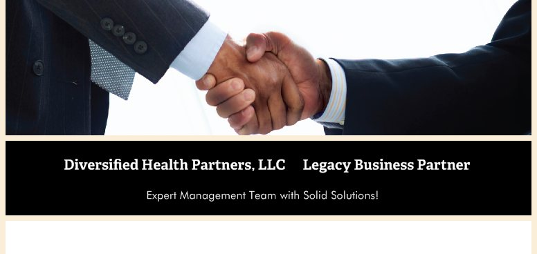 Diversified Health Partners, LLC      Legacy Business Partner - Expert Management Team with Solid Solutions!